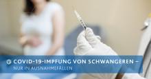 COVID-19-Impfung von Schwangeren nur in Ausnahmefällen