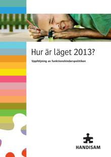 Hur är läget 2013? Uppföljning av funktionshinderspolitiken. Utkomstår: 2013. Pdf-format.