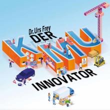 Der KMU-Innovator – So machen Sie Ihr Geschäftsmodell fit für das digitale Zeitalter