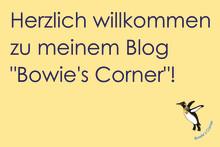 """Herzlich willkommen zu meinem Blog """"Bowie's Corner""""!"""