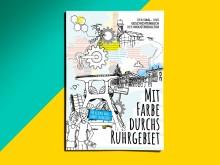 Mit Farbe durchs Ruhrgebiet: Dein Mal- und Geschichtenbuch der Industriekultur