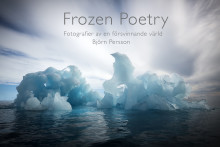 """""""Frozen Poetry – fotografier av en försvinnande värld"""" av Björn Persson"""