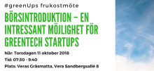 """UPPDATERAT PROGRAM: #GreenUps frukostmöte 11/10 """"Börsintroduktion - En intressant möjlighet för greentech startups"""""""