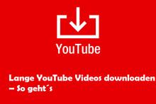Lange YouTube Videos downloaden – So geht´s