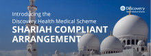 Discovery Health Medical Scheme members to have access to a Shariah Compliant Arrangement from 2021