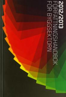 De viktiga samhällsbyggarreglerna på ett ställe: Författningshandbok för byggsektorn 2012/2013