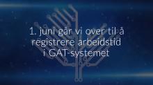 Fra 1. juni registrer vi arbeidstid i GAT
