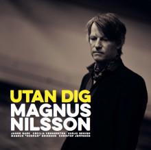 """MAGNUS NILSSON """"UTAN DIG"""" RELEASEKONSERT PÅ VARBERGS TEATER DEN 16 APRIL!"""