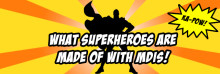 What Superheroes Are Made Of with MDIS!