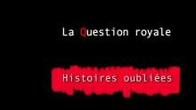 HISTOIRES OUBLIEES 6 : La Question royale