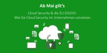 Ab Mai gilt's: Cloud Security & die EU-DSGVO - Wie Sie Cloud Security im Unternehmen umsetzen - Webcast