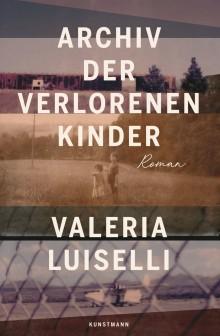 Valeria Luiselli - Archiv der verlorenen Kinder