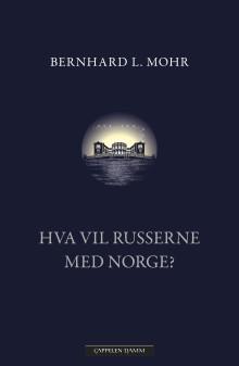 Hva bunner det økte konfliktnivået mellom Norge og Russland egentlig i? Bernhard L. Mohr gir svar i ny bok