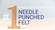 #1 NEEDLE PUNCHED FELT - Series: How other industries use it.