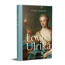 Drottning Lovisa Ulrika – något annat än härsklysten, intrigant och nyckfull