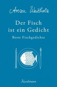 Arezu Weitholz - Der Fisch ist ein Gedicht - Beste Fischgedichte