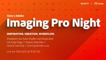 Sony und Adobe laden am 18. März gemeinsam zur digitalen Imaging Pro Night ein