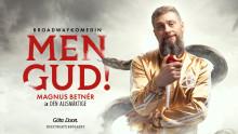 Premiär för MEN GUD! med Magnus Betnér
