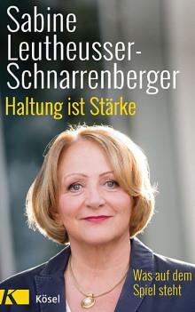 Sabine Leutheusser-Schnarrenberger: Haltung ist Stärke – Was auf dem Spiel steht