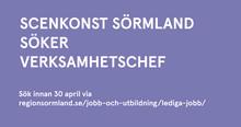 Scenkonst Sörmland söker ny verksamhetschef