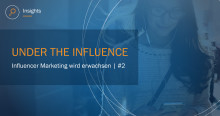 ​Under the influence  - Influencer Marketing wird erwachsen | Teil 2