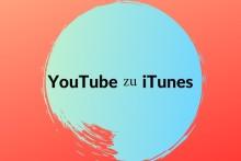 YouTube zu iTunes - YouTube-Videos für iPhone/ iPad herunterladen