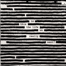 "​Roger Waters släpper albumet ""Is This The Life We Really Want?"" 2 juni"
