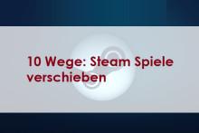 10 Wege: Steam Spiele verschieben