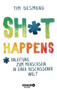 Shit happens - Anleitung zum Menschsein in einer beschissenen Welt