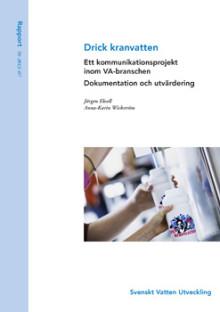SVU-rapport 2013-07: Drick kranvatten – ett kommunikationsprojekt inom VA-branschen. Dokumentation och utvärdering (Management)