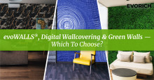 evoWALLS, Digital Wallcovering & Green Walls -- Which To Choose?