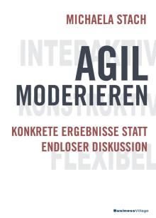 Agil moderieren - Konkrete Ergebnisse statt endloser Diskussion