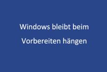 5 Lösungen zur Behebung des Windows-Hängenbleibens beim Vorbereiten