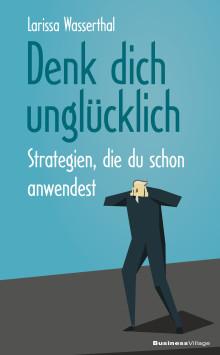 Denk dich unglücklich - Strategien, die du schon anwendest