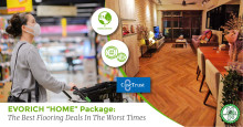 """EVORICH """"HOME"""" Package: The Best Flooring Deals In The Worst Times"""