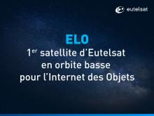Eutelsat commande ELO, son premier satellite en orbite terrestre basse destiné à l'Internet des objets