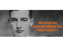 Hur ska du fira Raoul Wallenbergs dag, den 27 augusti?