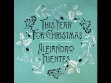 Alejandro_Fuentes_This_Year_For_Christmas_3000x3000px_300dpi_RGB.jpg