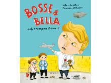 Omslagsbild Bosse & Bella och trumpna Donald av Måns Gahrton och Amanda Eriksson. ISBN 9789150222661. Släppdatum 16 mars 2018.