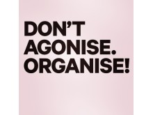 Don't agonise. Organise!