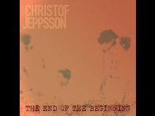 Christof Jeppsson - The End Of The Beginning - Album.jpg
