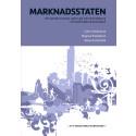 Marknadsstaten - Om vad den svenska staten gör med marknaderna - och marknaderna med staten.